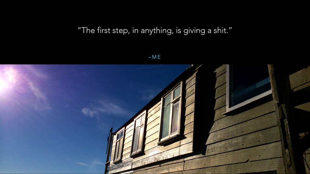 """– M E """"The first step, in anything, is giving a..."""