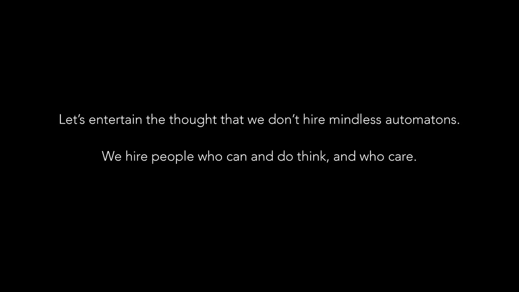 Let's entertain the thought that we don't hire ...
