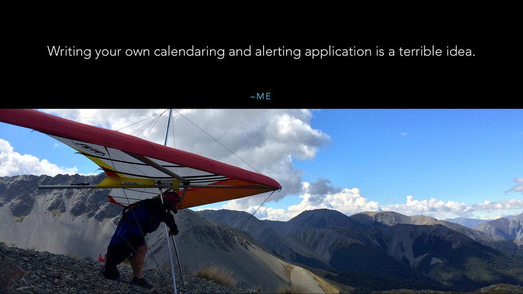 – M E Writing your own calendaring and alerting...