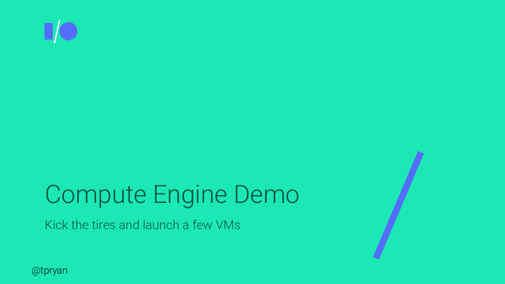 @tpryan Compute Engine Demo Kick the tires and ...