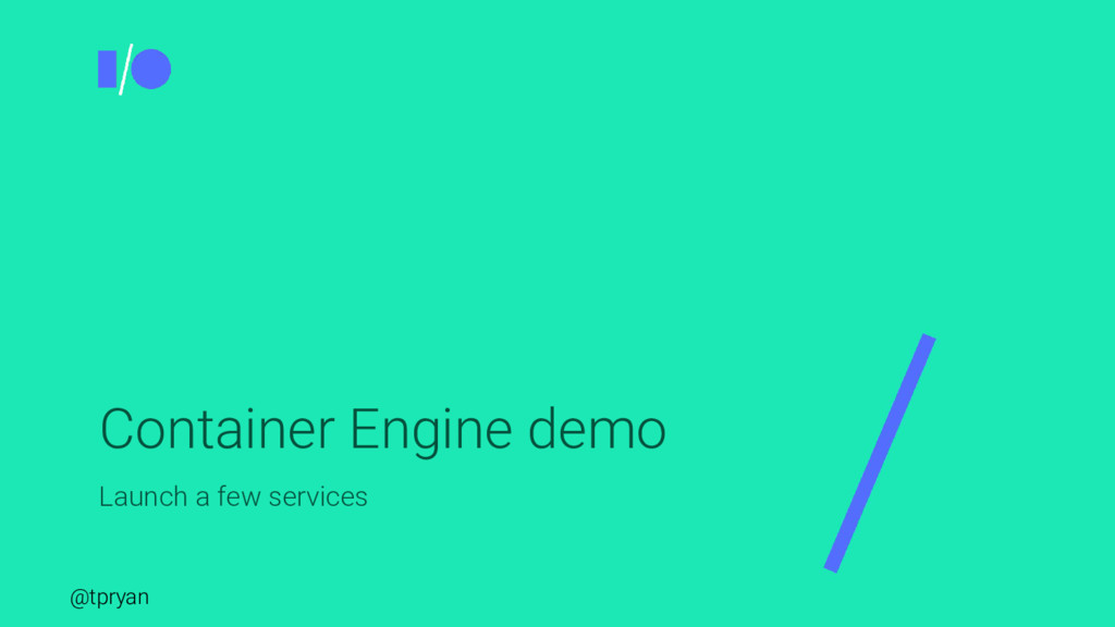 @tpryan Container Engine demo Launch a few serv...