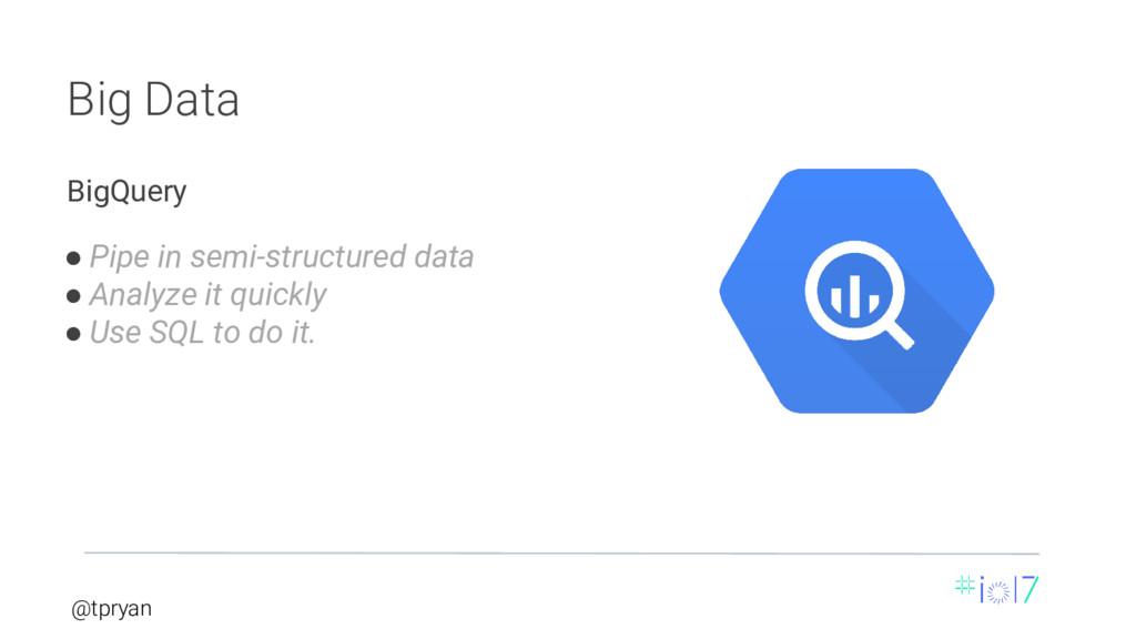 @tpryan Big Data ● Pipe in semi-structured data...