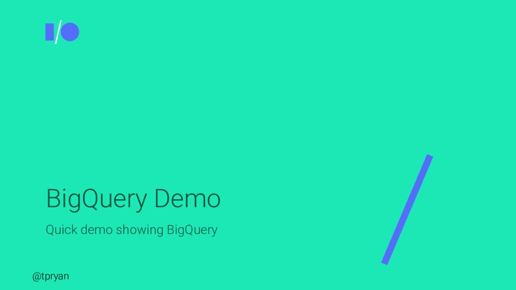 @tpryan BigQuery Demo Quick demo showing BigQue...
