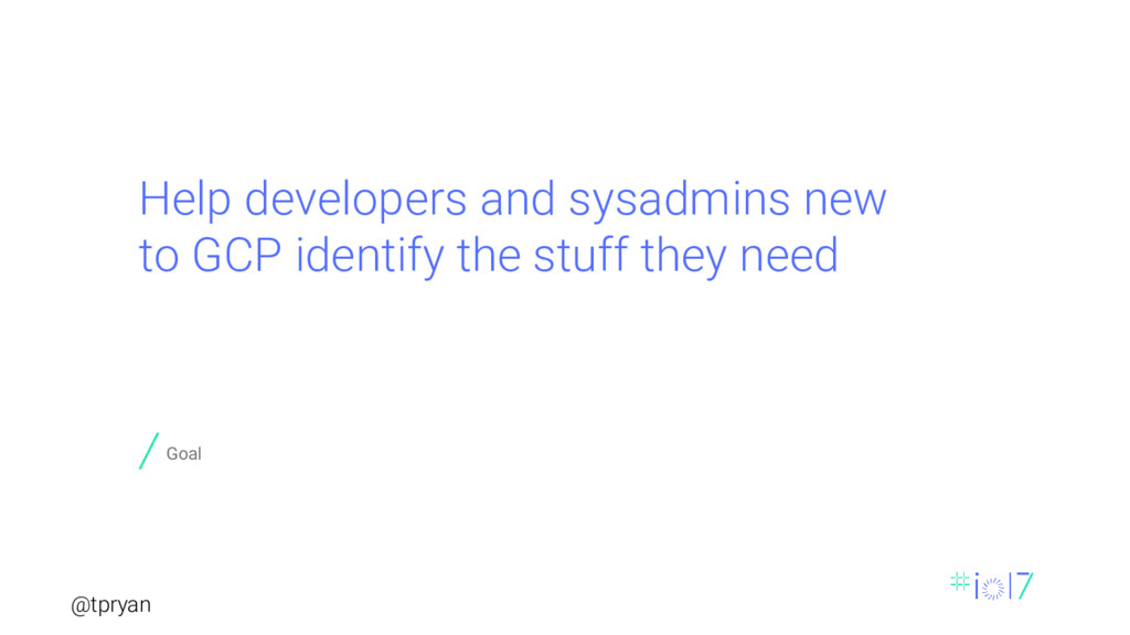 @tpryan Help developers and sysadmins new to GC...