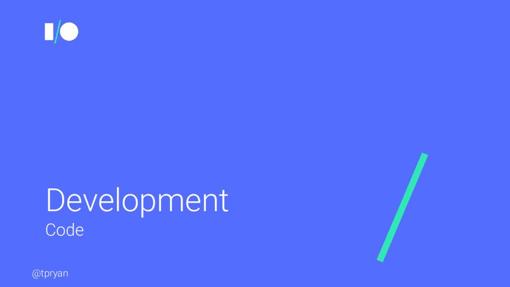 @tpryan Development Code