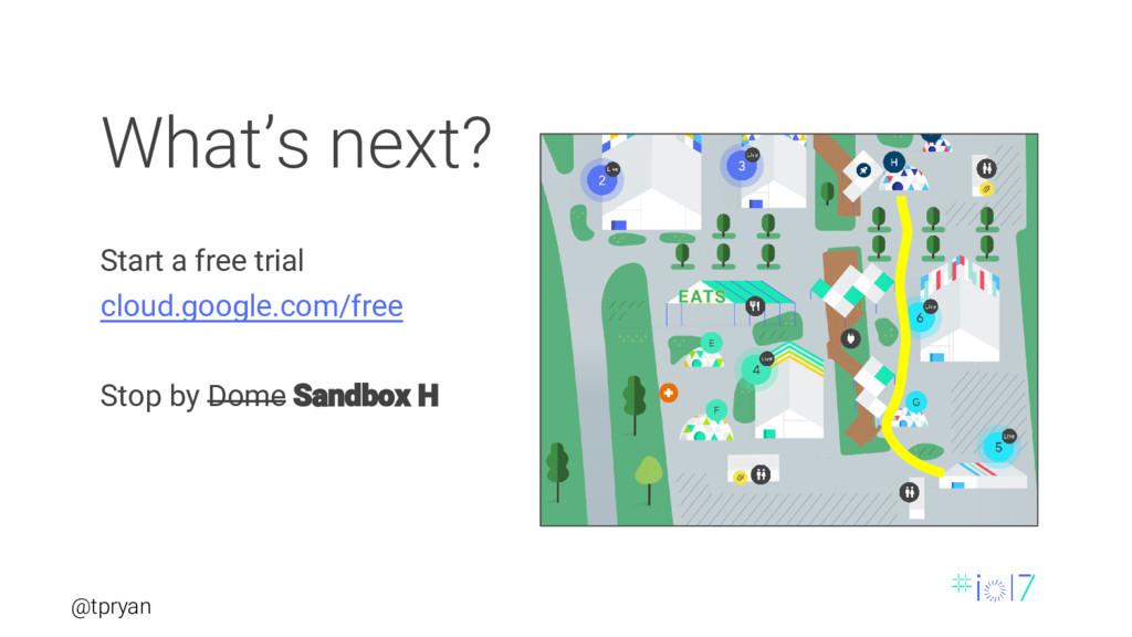 @tpryan What's next? Start a free trial cloud.g...