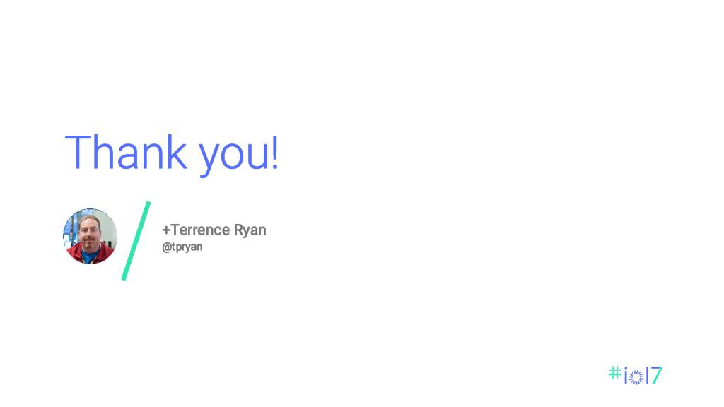 Thank you! +Terrence Ryan @tpryan