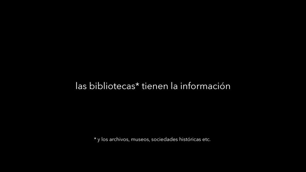 las bibliotecas* tienen la información * y los ...