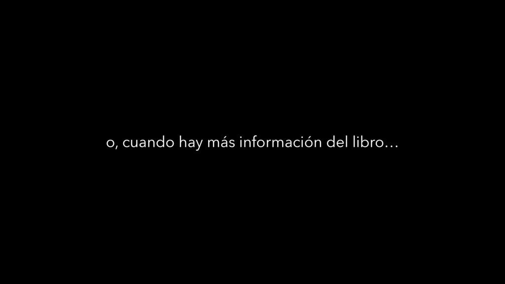 o, cuando hay más información del libro…