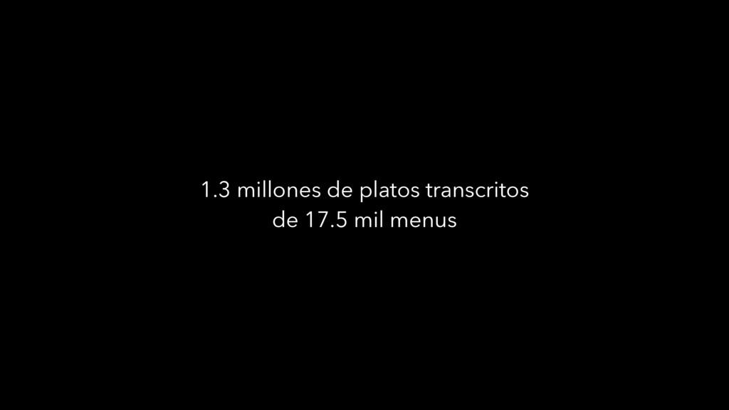 1.3 millones de platos transcritos de 17.5 mil ...