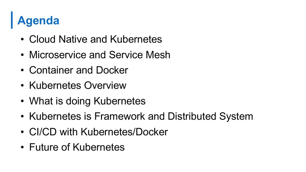 Agenda • Cloud Native and Kubernetes • Microser...