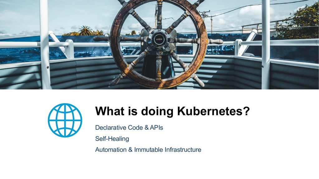 What is doing Kubernetes? Declarative Code & AP...