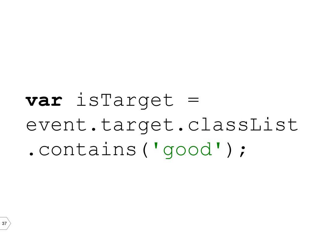 37 var isTarget = event.target.classList .conta...