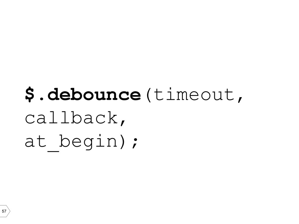 57 $.debounce(timeout, callback, at_begin);