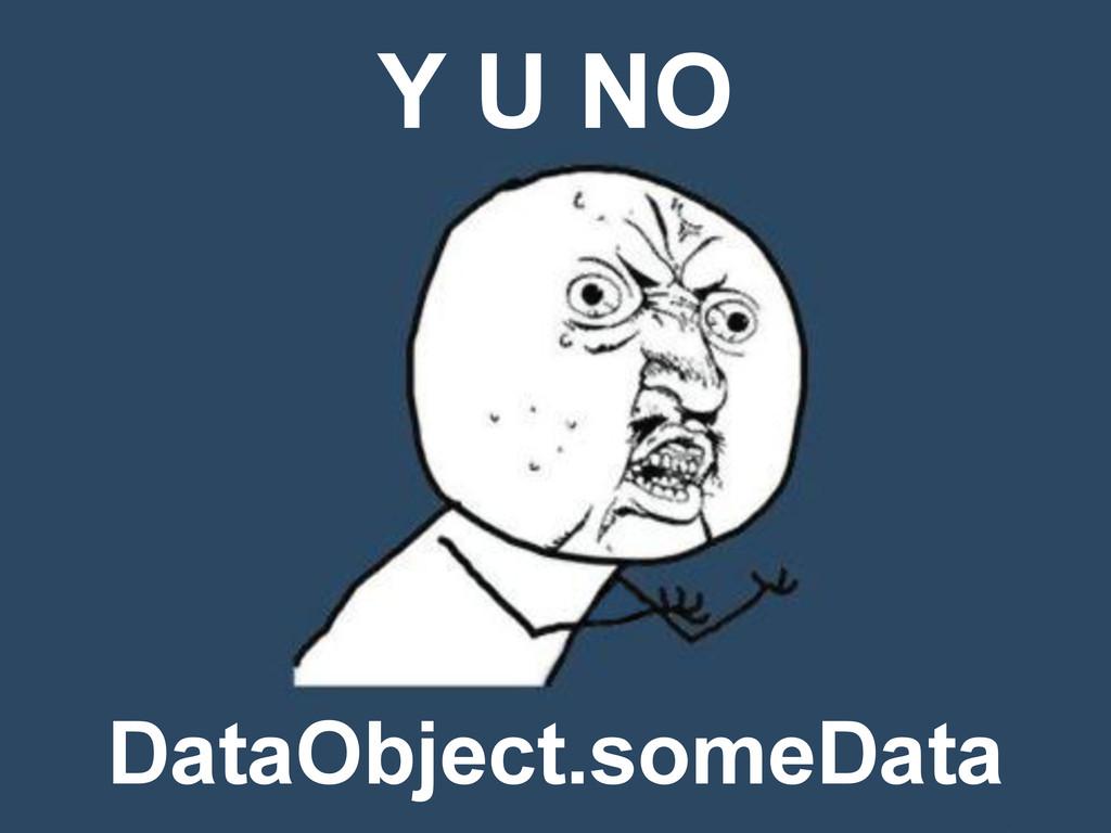 63 DataObject.someData Y U NO