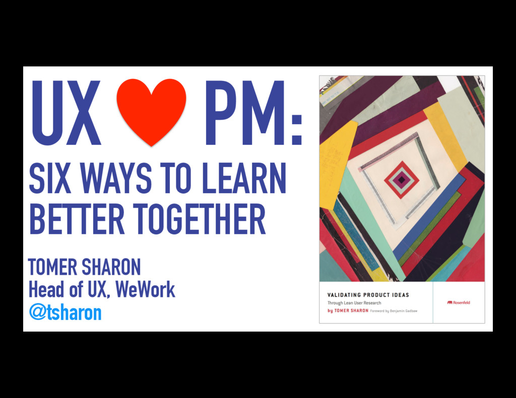 UX PM: SIX WAYS TO LEARN BETTER TOGETHER TOMER ...