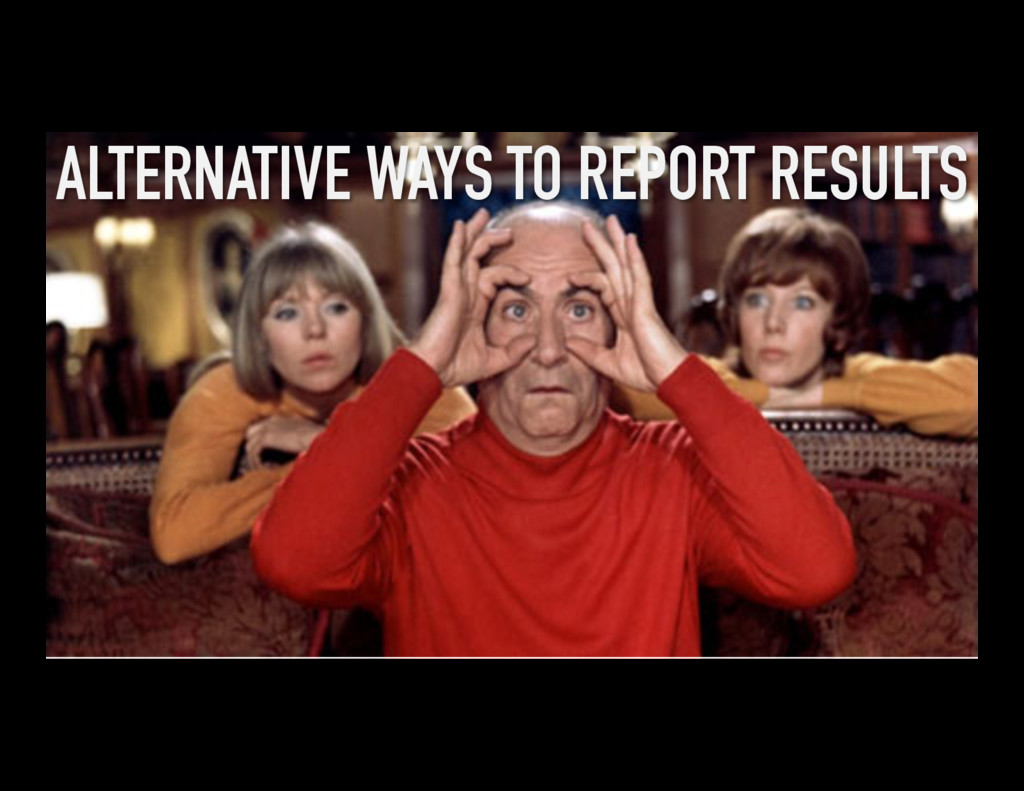 ALTERNATIVE WAYS TO REPORT RESULTS