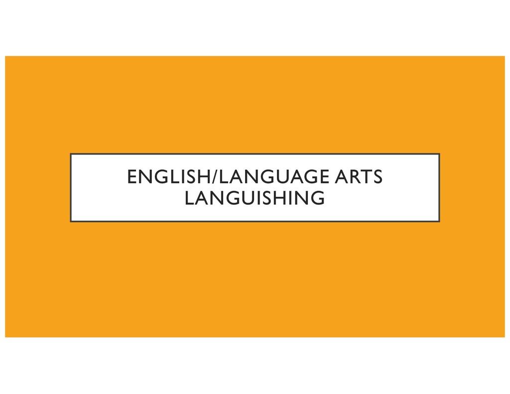 ENGLISH/LANGUAGE ARTS LANGUISHING
