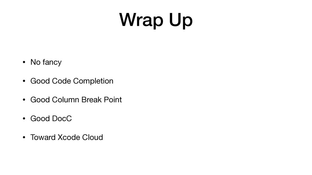 Wrap Up • No fancy  • Good Code Completion  • G...