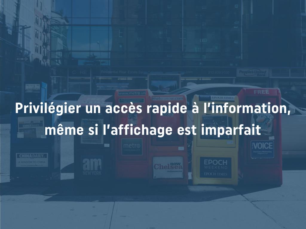 Privilégier un accès rapide à l'information, mê...