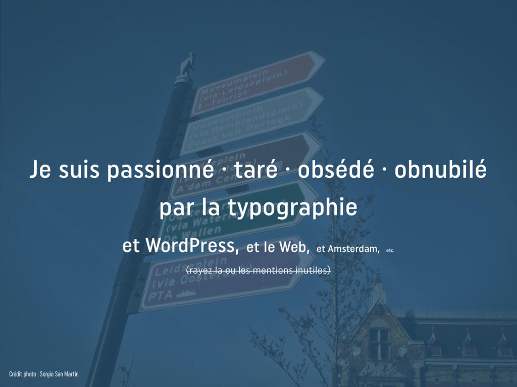 Je suis passionné · taré · obsédé · obnubilé  ...