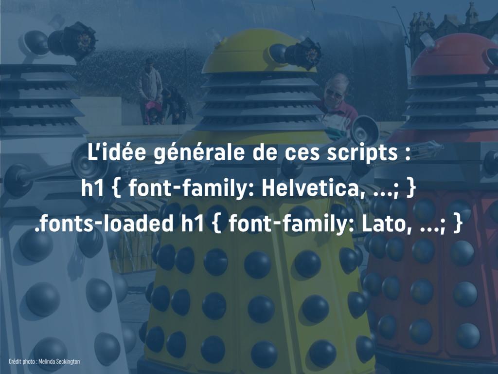 L'idée générale de ces scripts : h1 { font-fam...