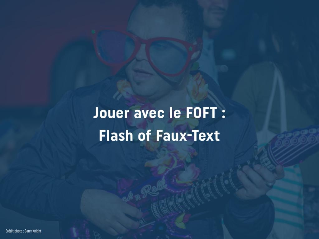 Jouer avec le FOFT : Flash of Faux-Text Crédit...