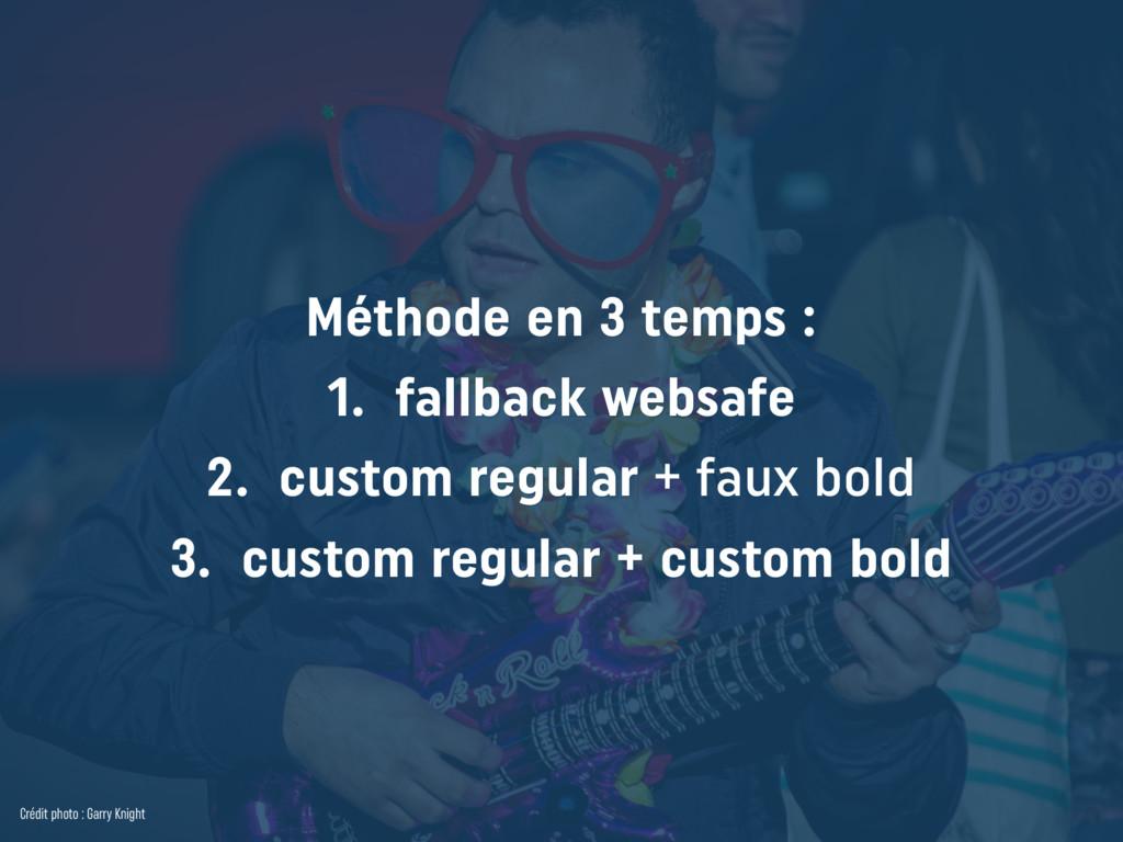 Méthode en 3 temps : 1. fallback websafe 2. c...