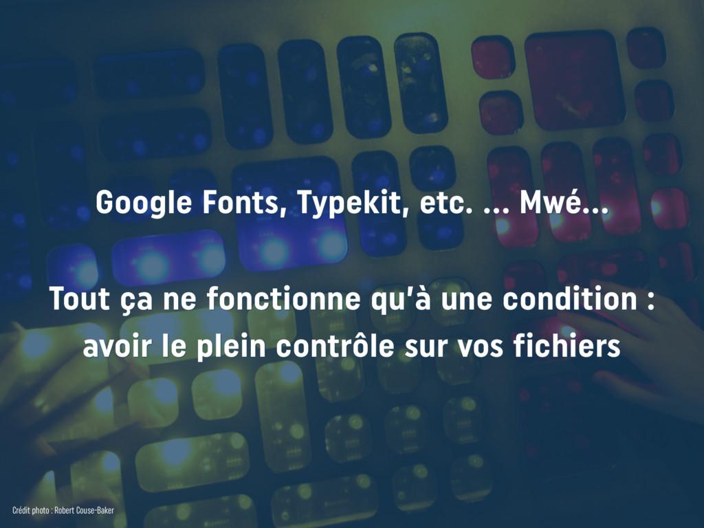 Google Fonts, Typekit, etc. … Mwé…  Tout ça n...