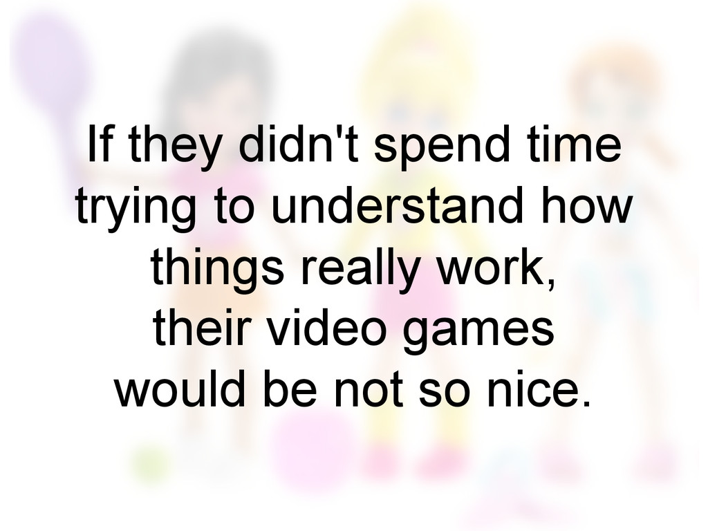 If they didn't spend time trying to understand ...