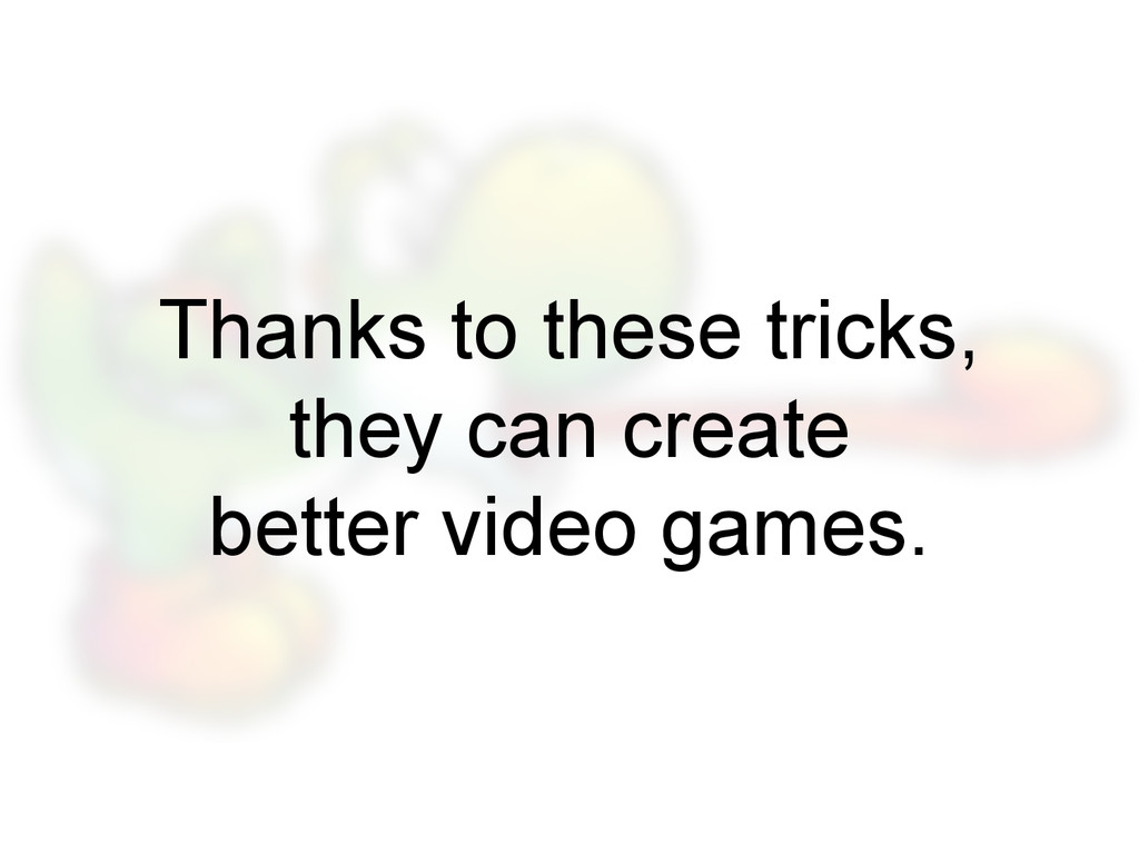 Thanks to these tricks, they can create better ...