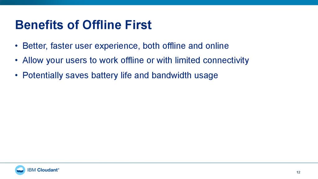 Benefits of Offline First 12 • Better, faster ...