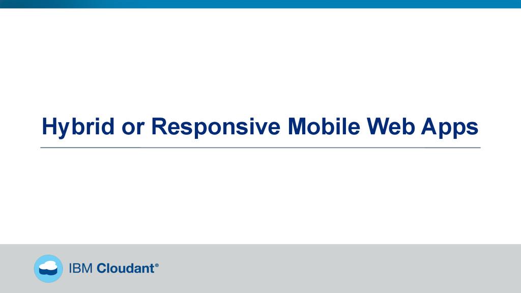 Hybrid or Responsive Mobile Web Apps