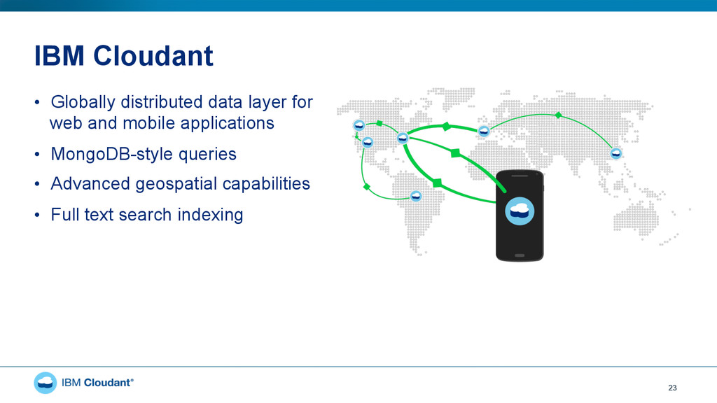 IBM Cloudant • Globally distributed data layer...