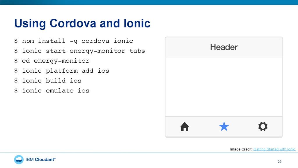 Using Cordova and Ionic $ npm install -g cordov...