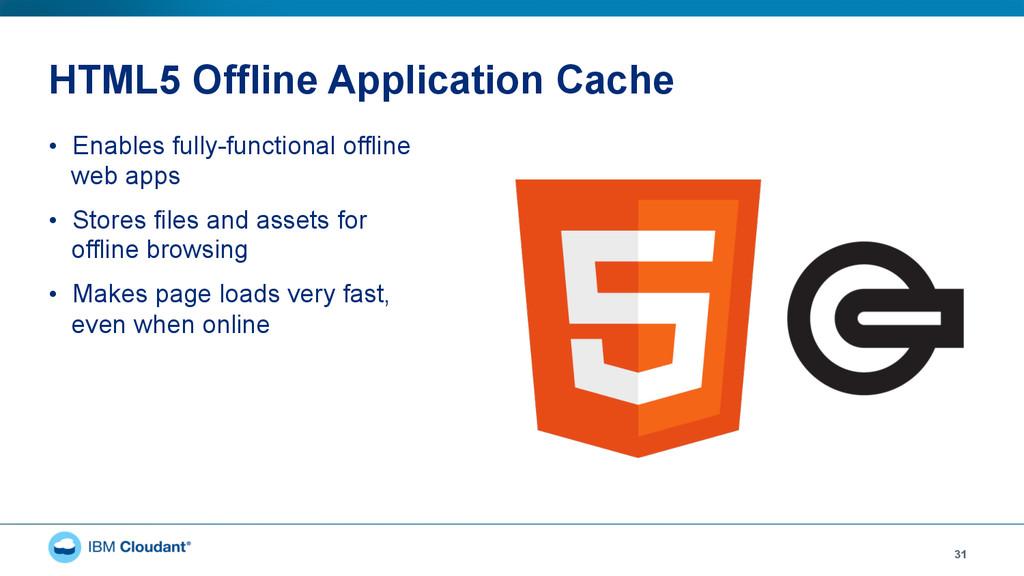 HTML5 Offline Application Cache • Enables full...