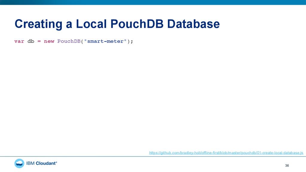 Creating a Local PouchDB Database 36 var db = n...