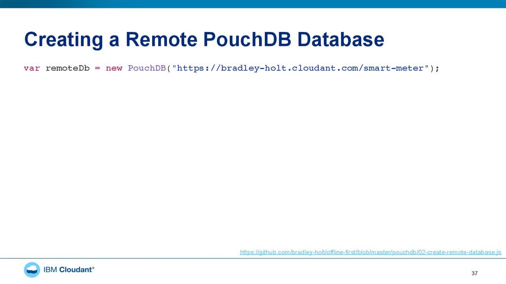 Creating a Remote PouchDB Database 37 var remot...