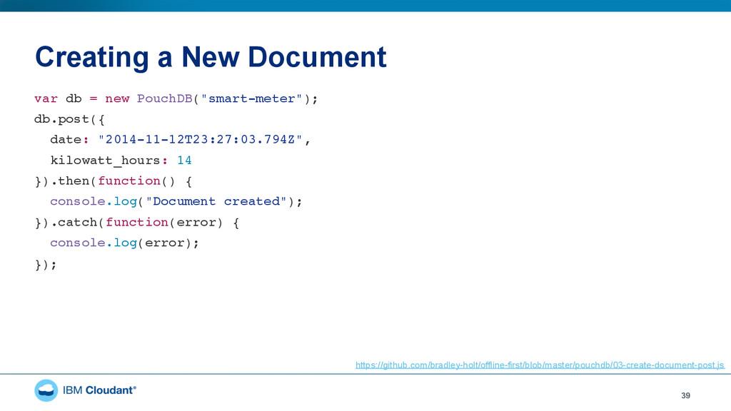 Creating a New Document 39 var db = new PouchDB...