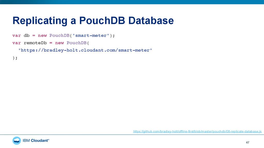 Replicating a PouchDB Database 47 var db = new ...