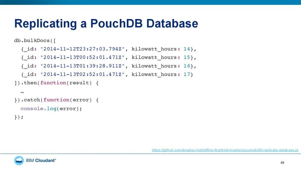 Replicating a PouchDB Database 48 db.bulkDocs([...