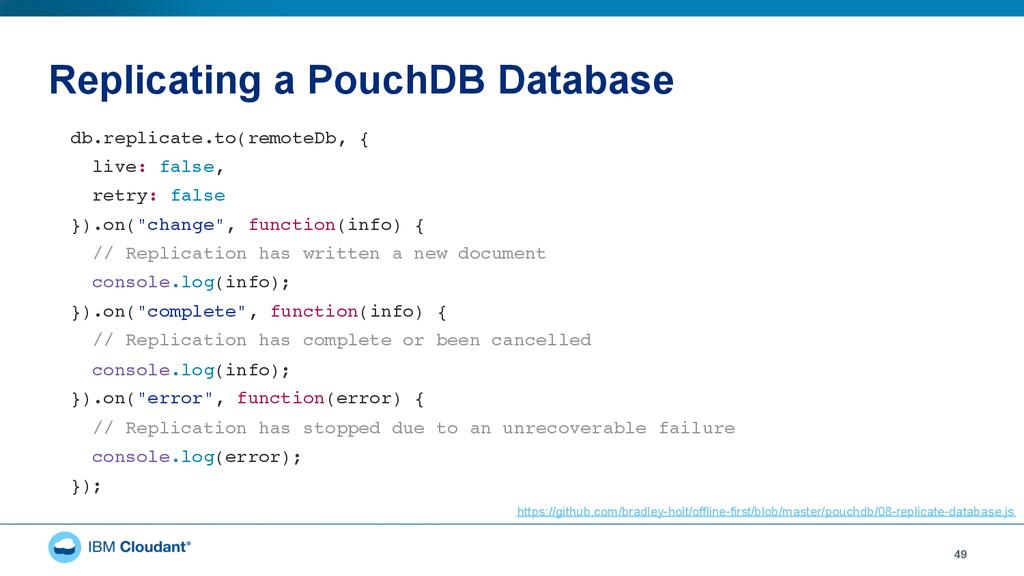 Replicating a PouchDB Database 49 db.replicate....