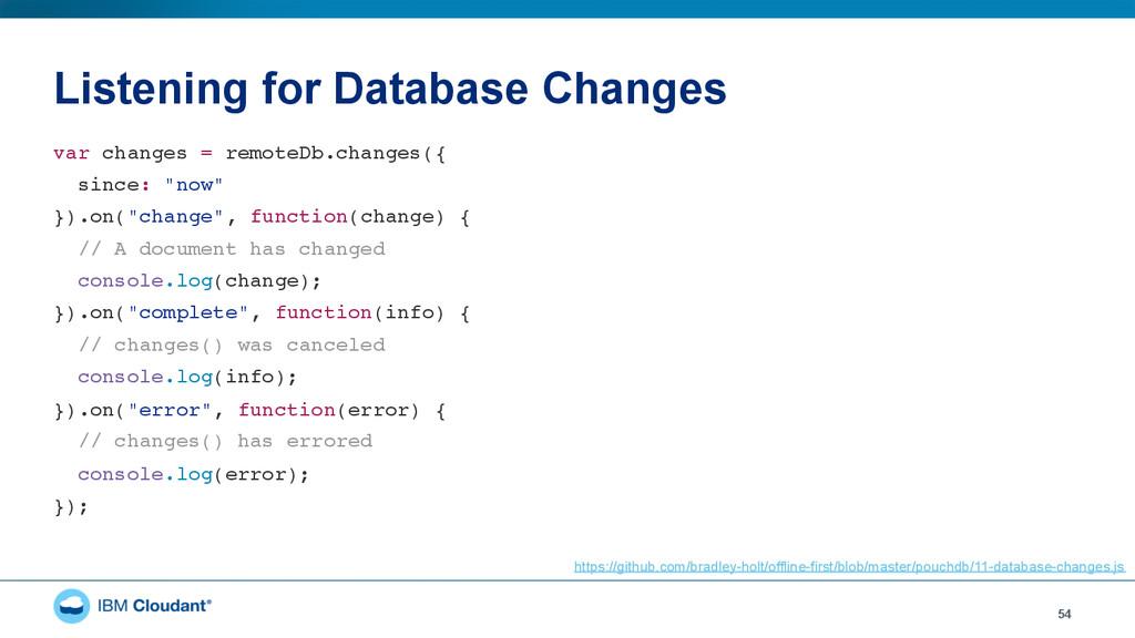 Listening for Database Changes 54 var changes =...