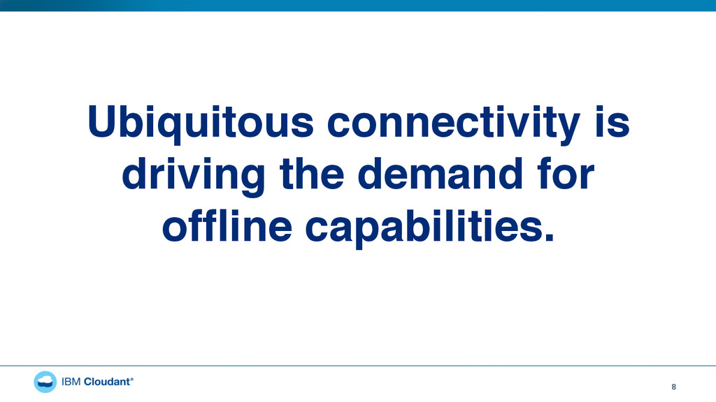8 Ubiquitous connectivity is driving the demand...