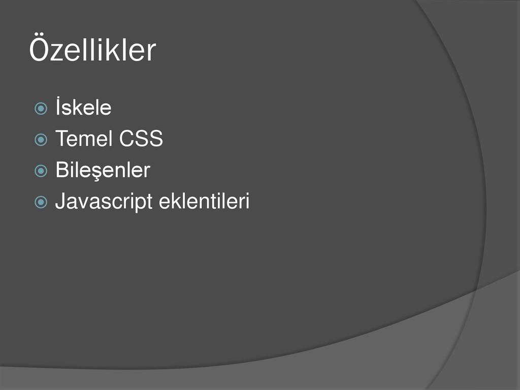 Özellikler  İskele  Temel CSS  Bileşenler  ...