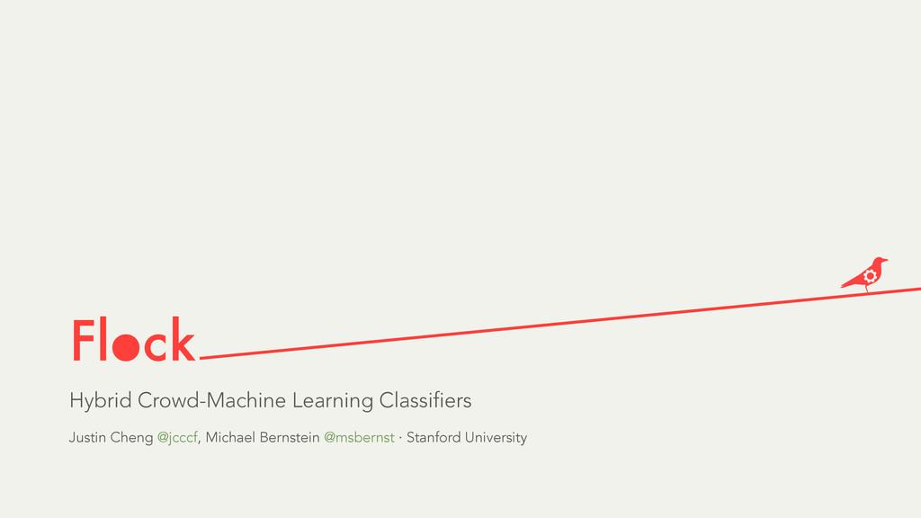 Flock Hybrid Crowd-Machine Learning Classifiers...