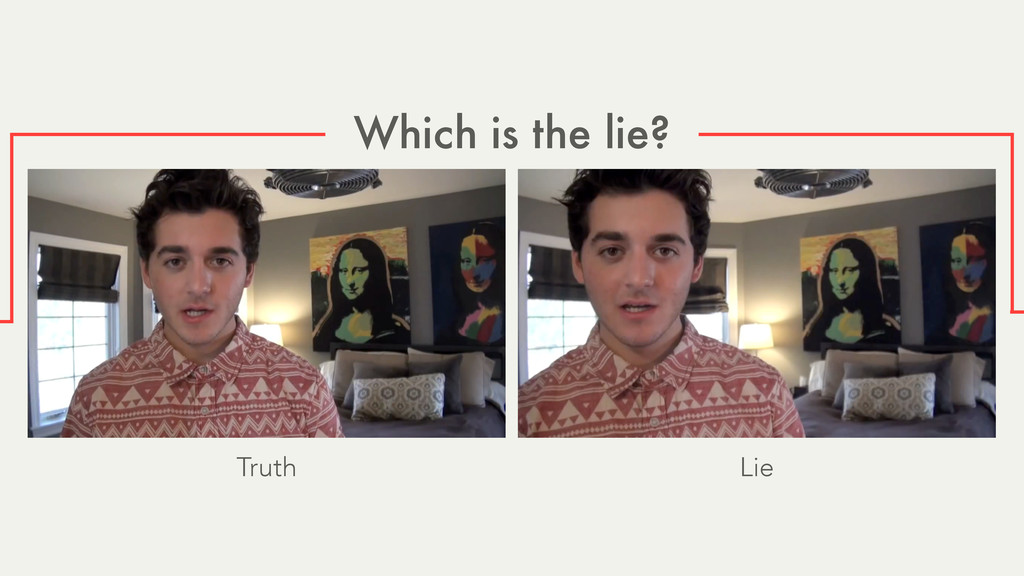 Which is the lie? Truth Lie