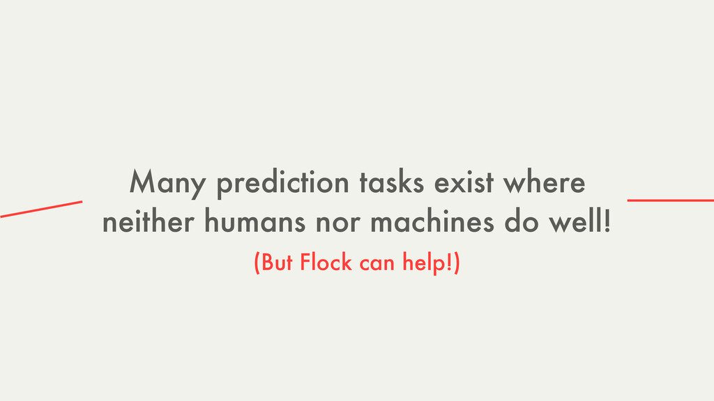 Many prediction tasks exist where neither human...