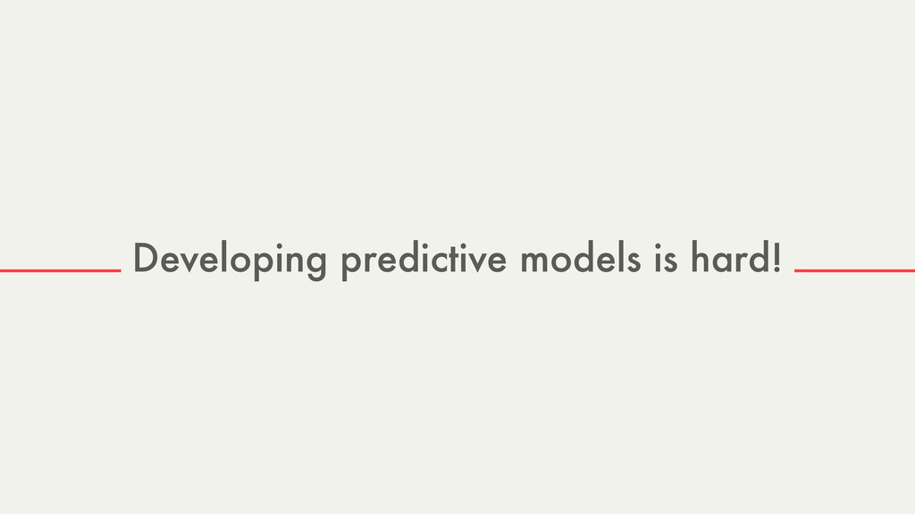 Developing predictive models is hard! s