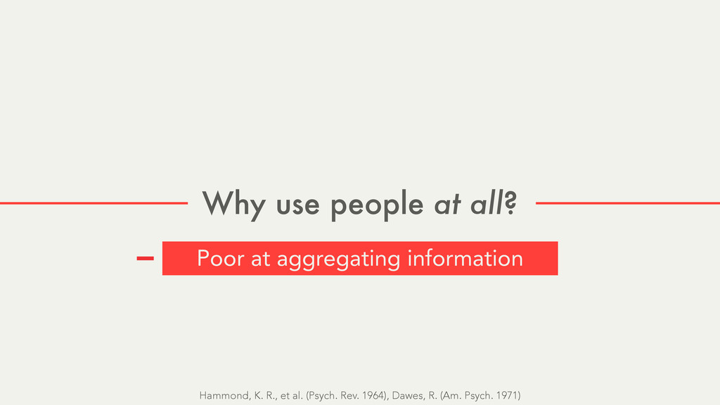 Why use people at all? Poor at aggregating info...